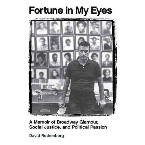 Fortune in My Eyes: A Memoir of Broadway Glamour, Social Justice, and Political Passion