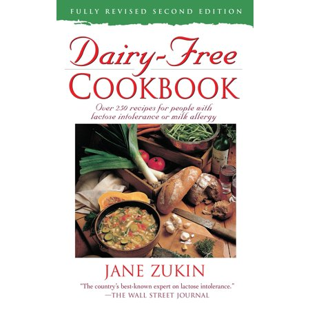 Dairy-Free Cookbook : Over 250 Recipes for People with Lactose Intolerance or Milk