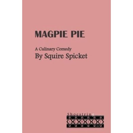 Magpie Pie  A Culinary Comedy For Middle School Theatre  Ages 11 14
