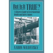 But Is It True? : A Citizen's Guide to Environmental Health and Safety Issues