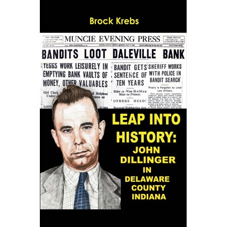 Leap Into History: John Dillinger In Delaware County, Indiana ()