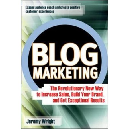 Blog Marketing  The Revolutionary New Way To Increase Sales  Build Your Brand  And Get Exceptional Results