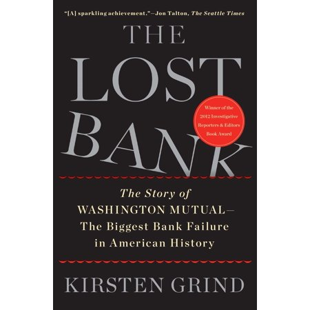 The Lost Bank  The Story Of Washington Mutual The Biggest Bank Failure In American History