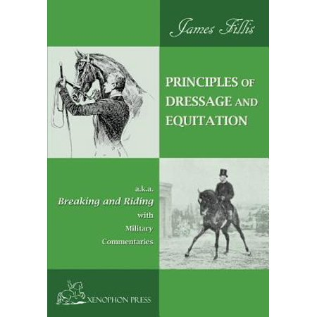 - Principles of Dressage and Equitation : Also Known as Breaking and Riding' with Military Commentaries, the Definitive Edition