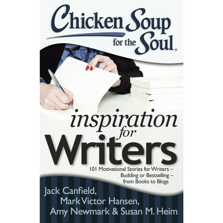 Chicken Soup for the Soul: Inspiration for Writers : 101 Motivational Stories for Writers – Budding or Bestselling – from Books to