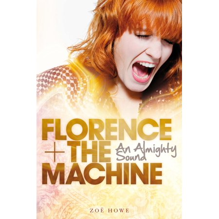 Florence + The Machine: An Almighty Sound - eBook (Such Sweet Loving Florence And The Machine)
