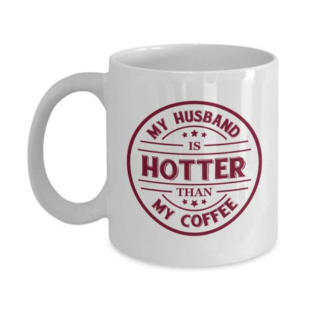 My Husband Is Hotter Than My Coffee Funny Coffee & Tea Gift Mug, Marriage Milestones, Birthday, Christmas, Wedding Anniversary & Romantic Valentines Day Gifts For Spouse, Wife Or Wifey From Hubby ()