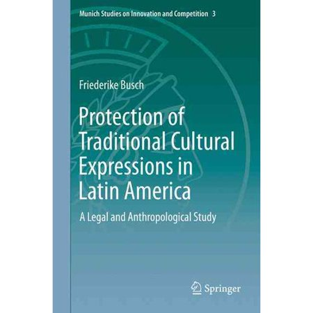 Protection Of Traditional Cultural Expressions In Latin America  A Legal And Anthropological Study