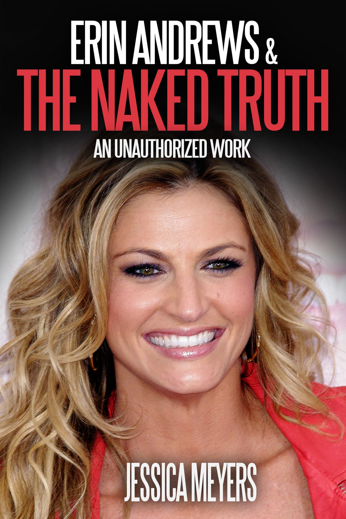 Erin Andrews And The Naked Truth An Unauthorized Work - Ebook - Walmartcom-1504