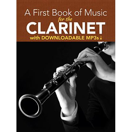 B-flat Clarinet Music Book - A First Book of Music for the Clarinet : With Downloadable MP3s