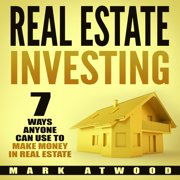 Real Estate Investing: 7 Ways ANYONE Can Use To Make Money In Real Estate - Audiobook