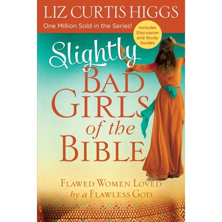 Slightly Bad Girls of the Bible : Flawed Women Loved by a Flawless