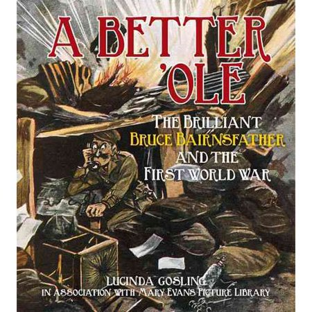 A Better 'Ole: The Brilliant Bruce Bairnsfather and the First World War