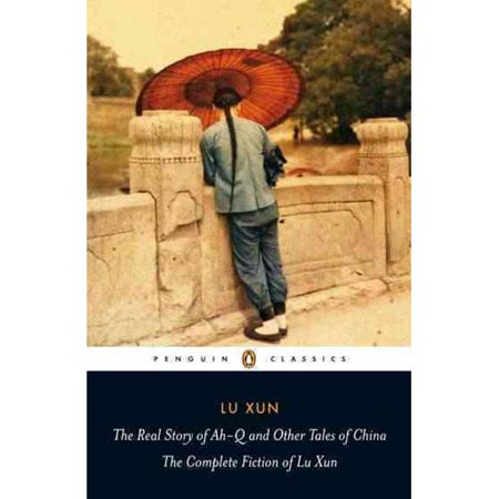 The Real Story Of Ah Q And Other Tales Of China  The Complete Fiction Of Lu Xun