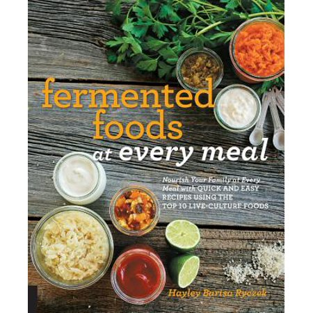 Fermented Foods at Every Meal : Nourish Your Family at Every Meal with Quick and Easy Recipes Using the Top 10 Live-Culture Foods - Quick Halloween Foods