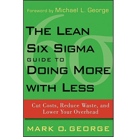 The Lean Six Sigma Guide to Doing More with Less : Cut Costs, Reduce Waste, and Lower Your