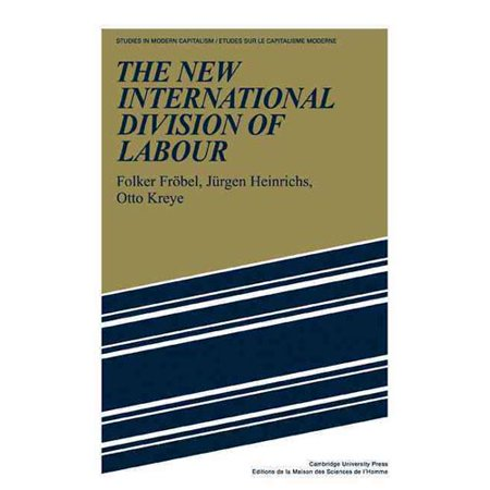 The New International Division Of Labour  Structural Unemployment In Industrialised Countries And Industrialisation In Developing Countries