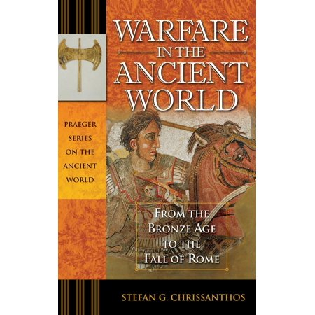 Warfare in the Ancient World : From the Bronze Age to the Fall of