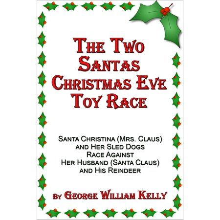 His Sled - The Two Santas Christmas Eve Toy Race: Santa Christina (Mrs. Claus) and Her Sled Dogs Race Against Her Husband (Santa Claus) and His Reindeer - eBook