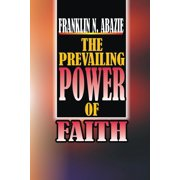The Power of Prevailing Faith (Paperback)