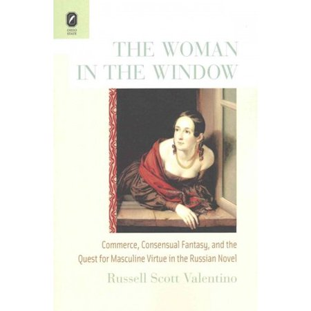 The Woman In The Window   Commerce  Consensual Fantasy  And The Quest For Masculine Virtue In The Russian Novel