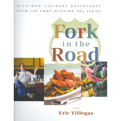 Fork in the Road with Eric Villegas: Michigan Culinary Adventures from the Emmy-winning Pbs Series