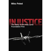 Injustice : The Story of the Holy Land Foundation Five