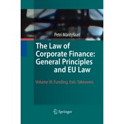 The Law of Corporate Finance: General Principles and Eu Law : Volume III: Funding, Exit, Takeovers