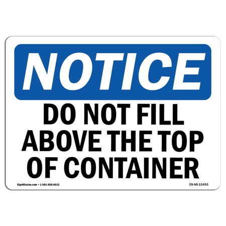 OSHA Notice Sign - NOTICE Do Not Fill Above Top Of Container   Choose from: Aluminum, Rigid Plastic or Vinyl Label Decal   Protect Your Business, Construction Site   Made