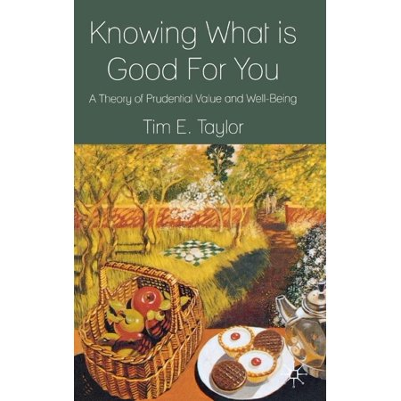 Knowing What Is Good For You  A Theory Of Prudential Value And Well Being