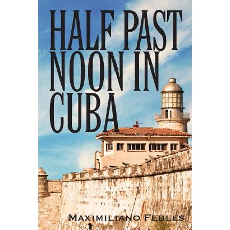 Half Past Noon in Cuba (Better Luck Next Time Half Past Forever)