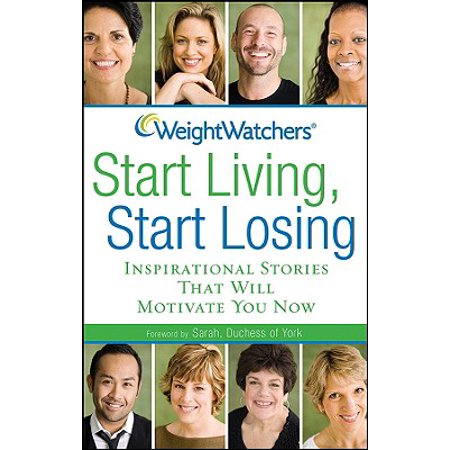 Weight Watchers Start Living, Start Losing : Inspirational Stories That Will Motivate You