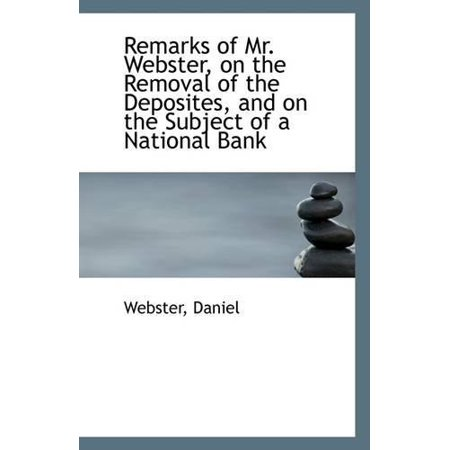 Remarks Of Mr  Webster  On The Removal Of The Deposites  And On The Subject Of A National Bank