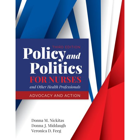 Policy and Politics for Nurses and Other Health Professionals : Advocacy and