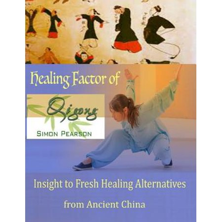Healing Factor of Qi Gong : Insight to Fresh Healing Alternatives from Ancient China - (Chinese Wind Gong)