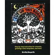 Cut Up This Book! : Step-by-Step Instruction for Artworks, Greeting Cards, Keepsakes, and More