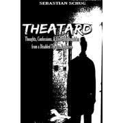 Theatard: Thoughts, Confessions, & Unsettling Inquiries from a Disabled Theatre Employee - eBook