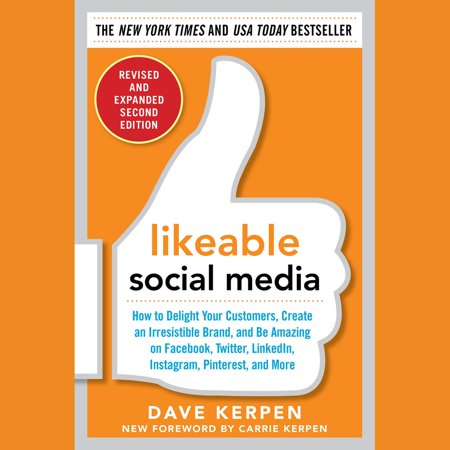Likeable Social Media, Revised and Expanded: How to Delight Your Customers,  Create an Irresistible Brand, and Be Amazing on Facebook, Twitter,