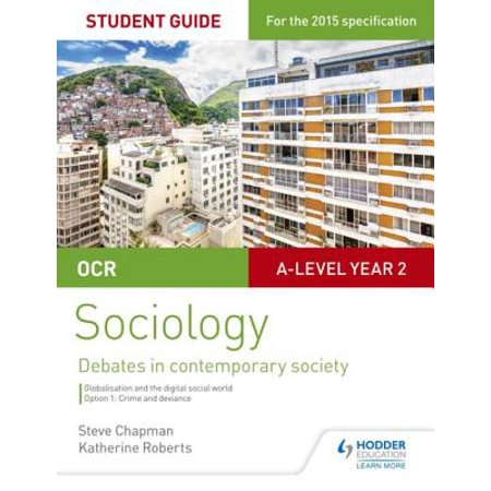 OCR A Level Sociology Student Guide 3: Debates: Globalisation and the digital social world; Crime and deviance -
