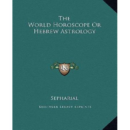 The World Horoscope Or Hebrew Astrology