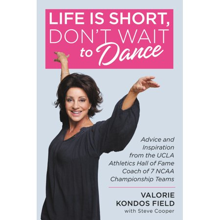 Life Is Short, Don't Wait to Dance : Advice and Inspiration from the UCLA Athletics Hall of Fame Coach of 7 NCAA Championship (Halloween's Hall Of Fame)