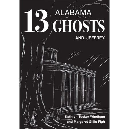 13 Ghosts Of Halloween Book (Thirteen Alabama Ghosts and Jeffrey: Commemorative Edition (Facsimile of the First with New Material))
