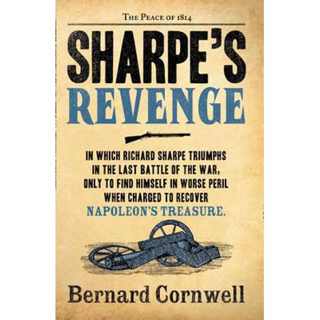 Sharpe's Revenge Richard Sharpe and the Peace of 1814. Bernard