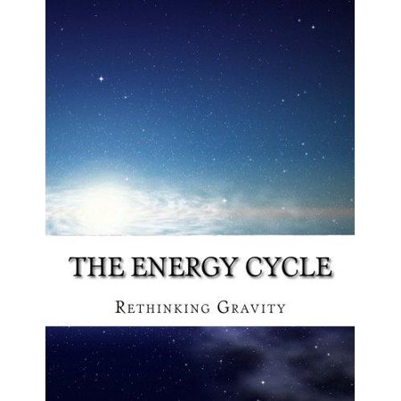The Energy Cycle  Rethinking Gravity