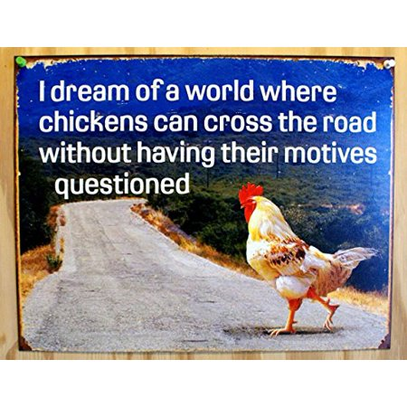 - Dream of Chicken Crossing Road Without Motives Questioned Tin Sign 13 x 16in