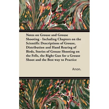 Notes on Grouse and Grouse Shooting - Including Chapters on the Scientific Descriptions of Grouse, Distribution and Hand Rearing of Birds, Stories of Grouse Shooting on the Fells, the Right Gun for a Grouse Shoot and the Best Way to (Best Right Handed Hitters)