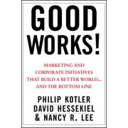 Good Works! : Marketing and Corporate Initiatives That Build a Better World...and the Bottom Line