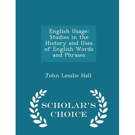 English Usage : Studies in the History and Uses of English Words and Phrases - Scholar's Choice Edition