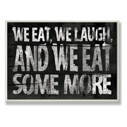 The Stupell Home Decor Collection We Eat And We Eat Some More Kitchen Wall Plaque