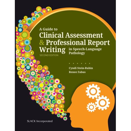 A Guide to Clinical Assessment and Professional Report Writing in Speech-Language